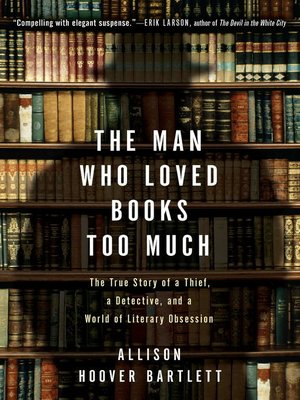 Cover image for The Man Who Loved Books Too Much.